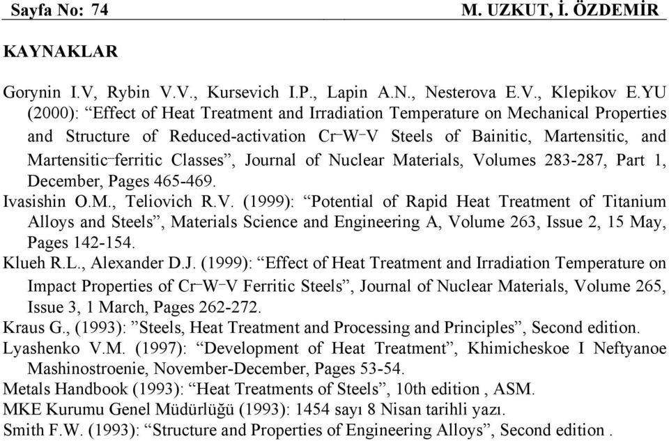 Journal of Nuclear Materials, Volumes 283-287, Part 1, December, Pages 465-469. Ivasishin O.M., Teliovich R.V. (1999): Potential of Rapid Heat Treatment of Titanium Alloys and Steels, Materials Science and Engineering A, Volume 263, Issue 2, 15 May, Pages 142-154.