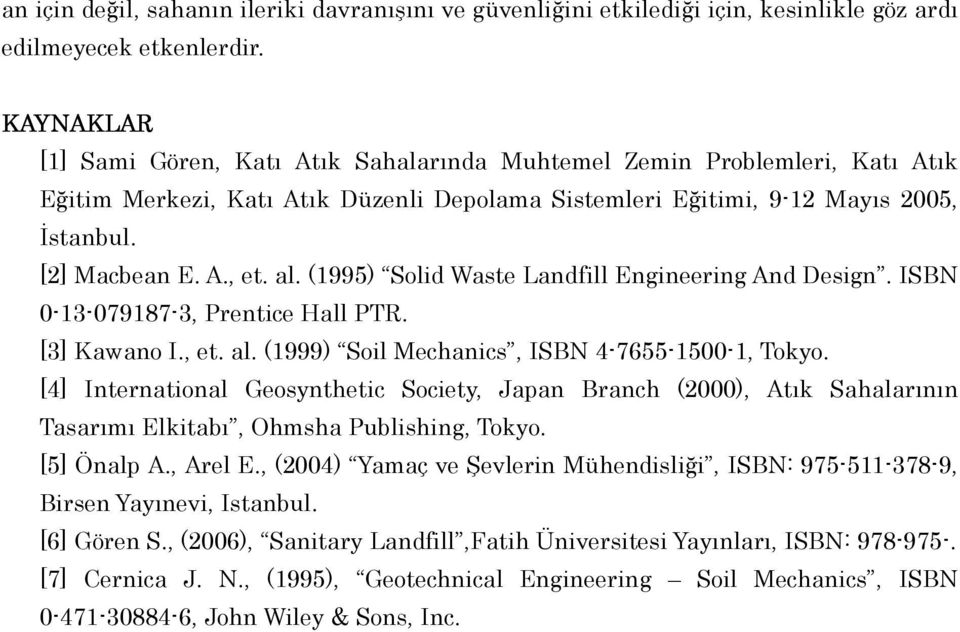 al. (1995) Solid Waste Landfill Engineering And Design. ISBN 0-13-079187-3, Prentice Hall PTR. [3] Kawano I., et. al. (1999) Soil Mechanics, ISBN 4-7655-1500-1, Tokyo.