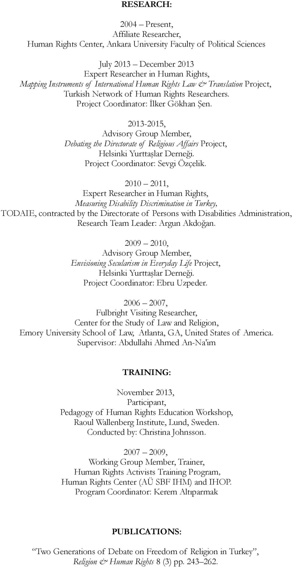 2013-2015, Advisory Group Member, Debating the Directorate of Religious Affairs Project, Helsinki Yurttaşlar Derneği. Project Coordinator: Sevgi Özçelik.