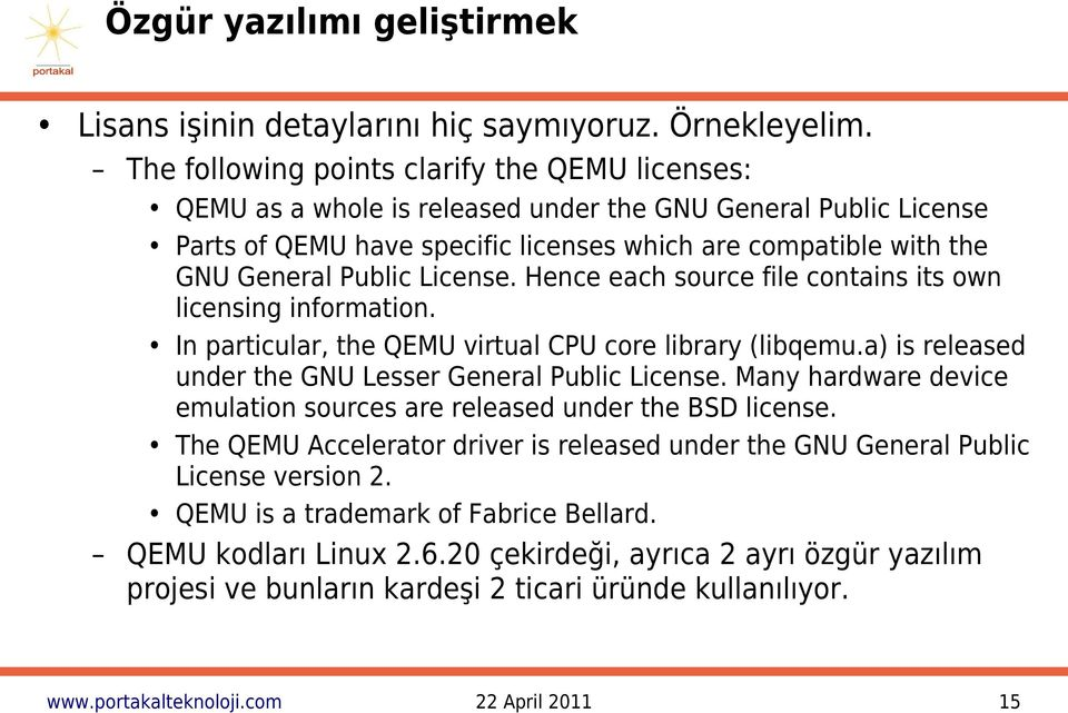 License. Hence each source file contains its own licensing information. In particular, the QEMU virtual CPU core library (libqemu.a) is released under the GNU Lesser General Public License.