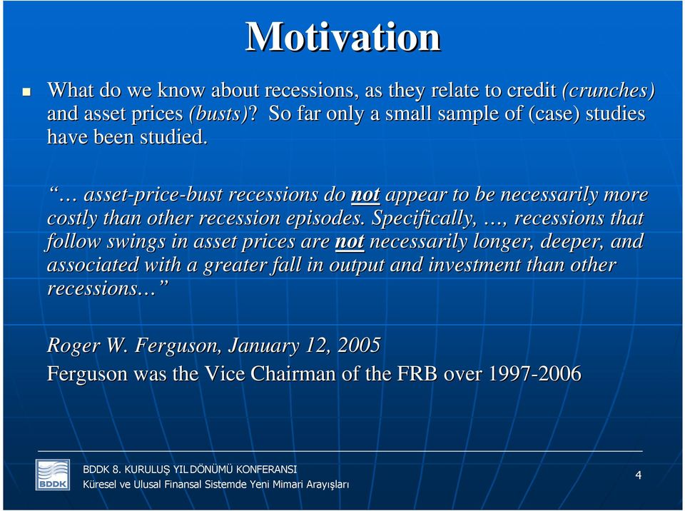 asset-price price-bust recessions do not appear to be necessarily more costly than other recession episodes.