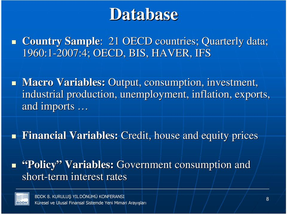 production, unemployment, inflation, exports, and imports Financial Variables: Credit,