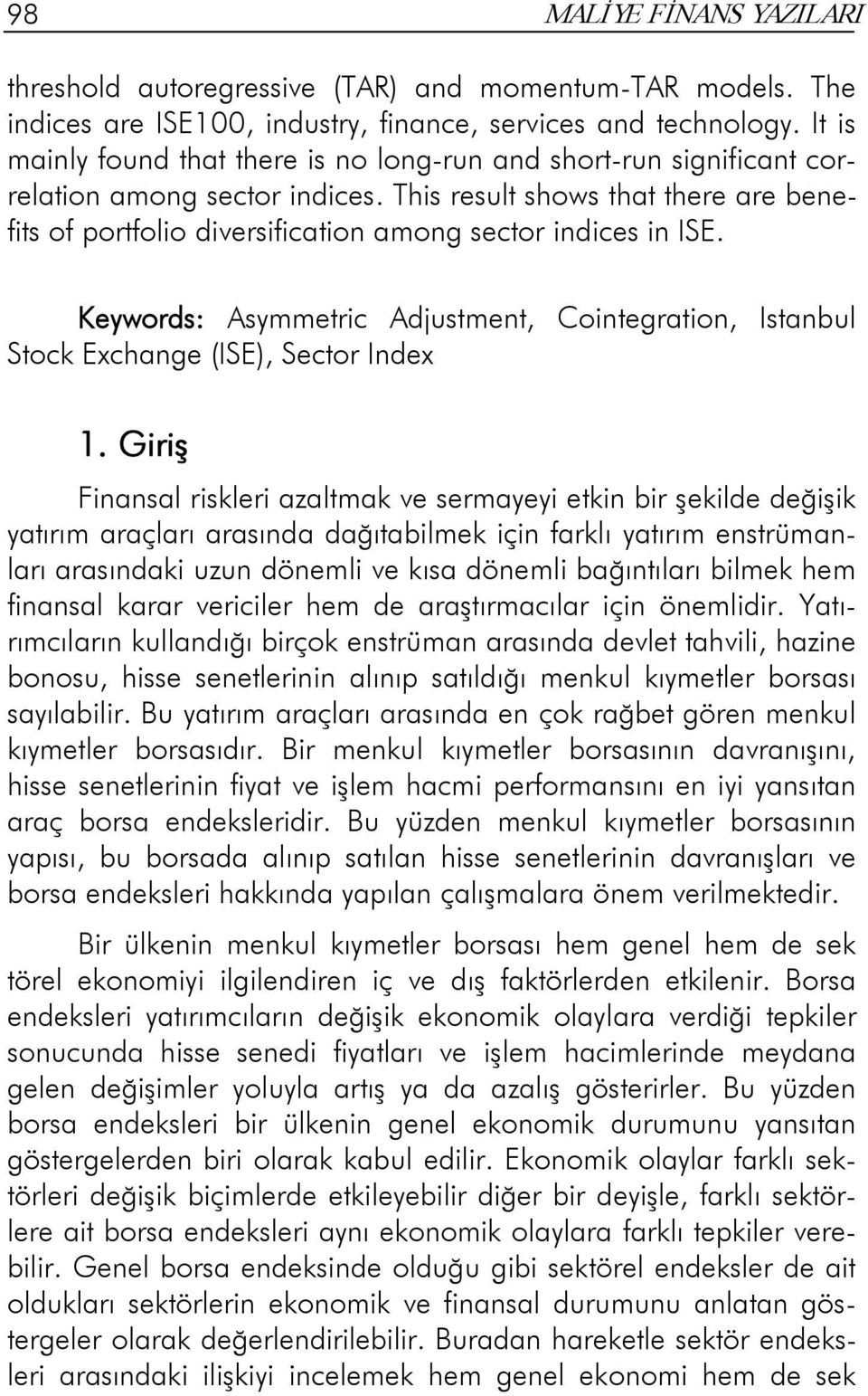 Keywords: Asymmeric Adjusmen, Coinegraion, Isanbul Sock Exchange (ISE), Secor Index 1.
