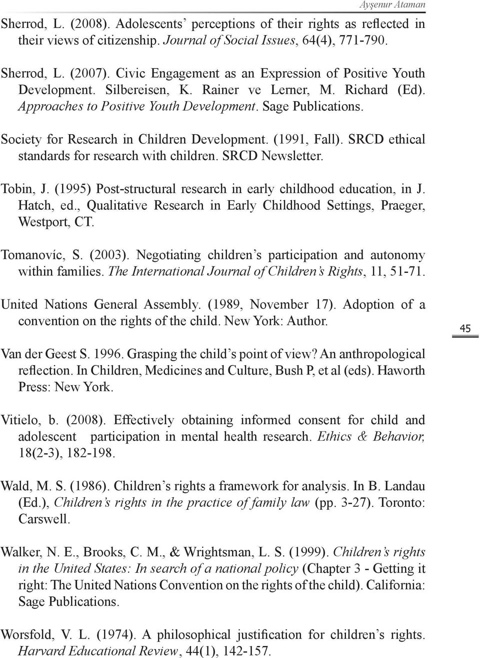 Society for Research in Children Development. (1991, Fall). SRCD ethical standards for research with children. SRCD Newsletter. Tobin, J.
