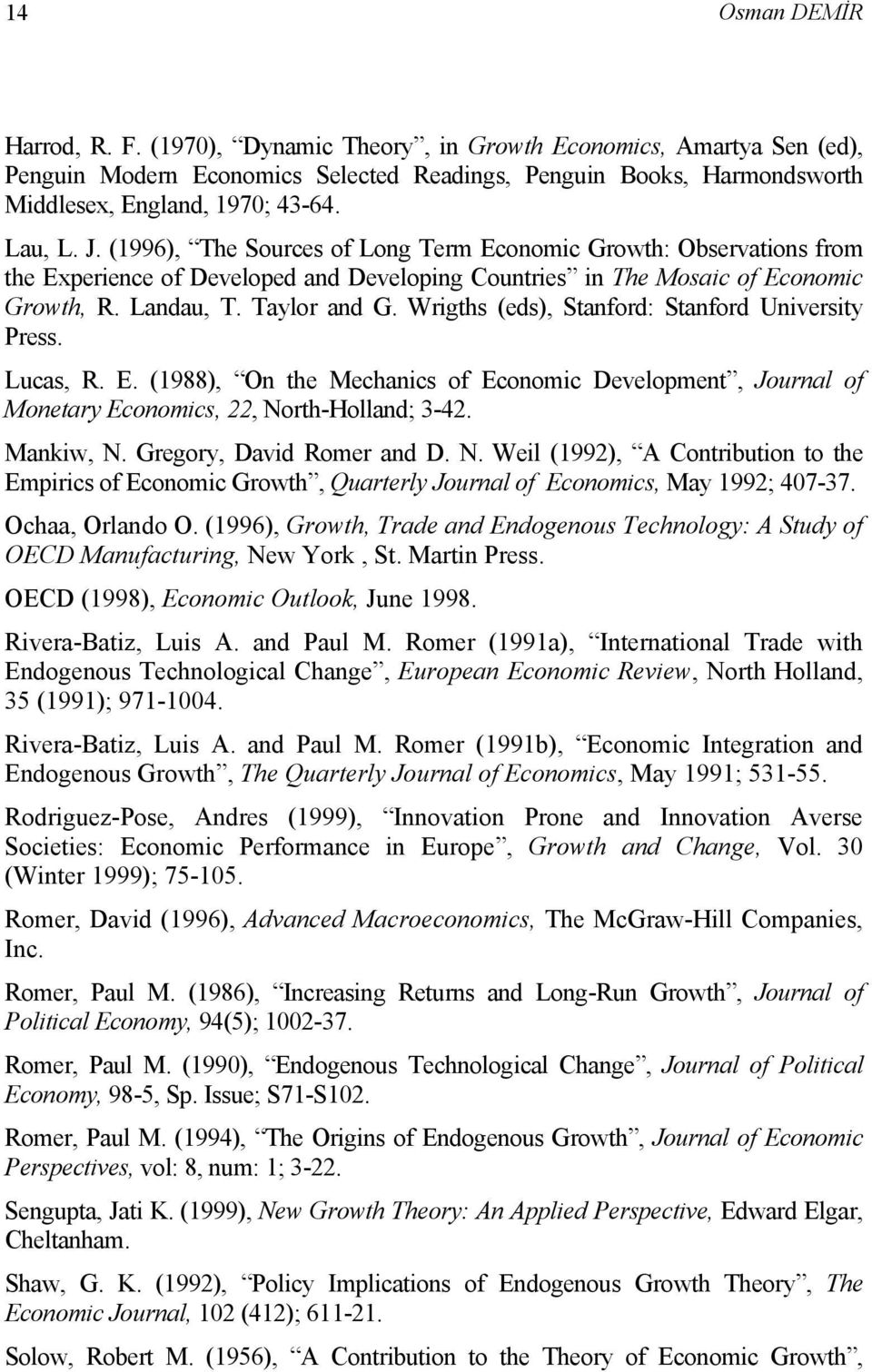 Wrigths (eds), Stanford: Stanford University Press. Lucas, R. E. (1988), On the Mechanics of Economic Development, Journal of Monetary Economics, 22, NorthHolland; 342. Mankiw, N.