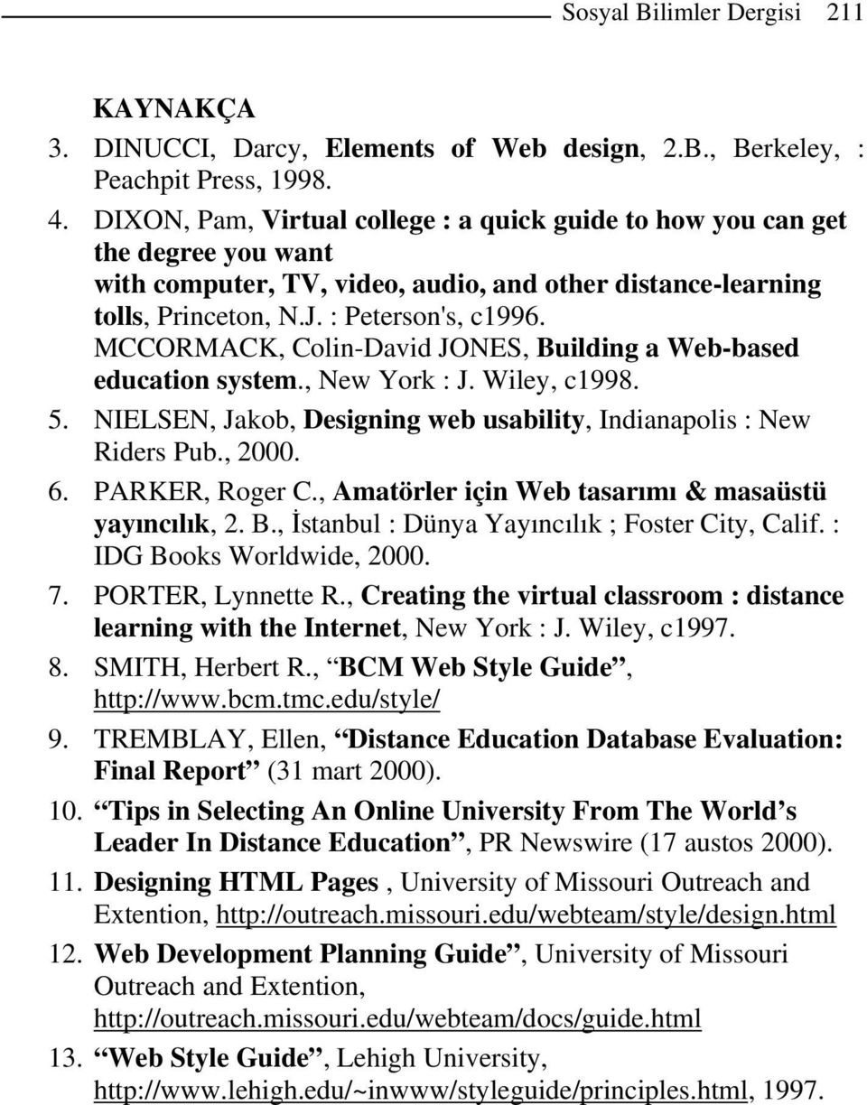 MCCORMACK, Colin-David JONES, Building a Web-based education system., New York : J. Wiley, c1998. 5. NIELSEN, Jakob, Designing web usability, Indianapolis : New Riders Pub., 2000. 6. PARKER, Roger C.