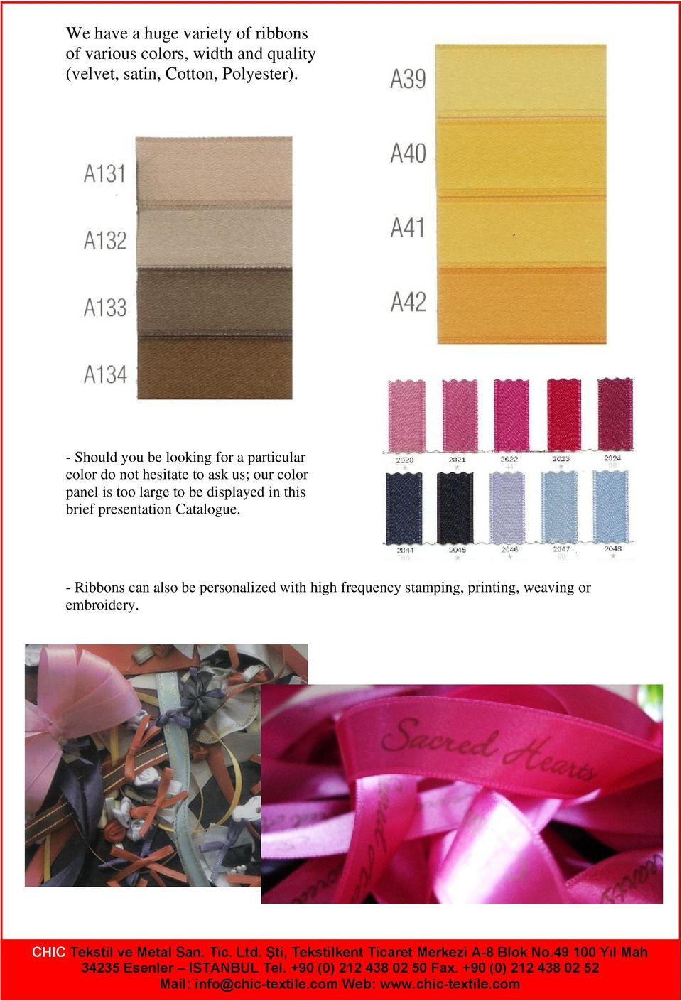 - Should you be looking for a particular color do not hesitate to ask us; our color panel