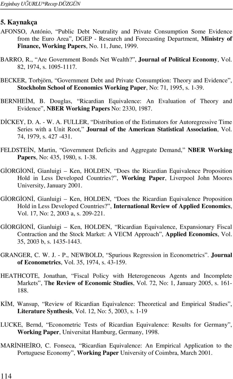 BARRO, R., Are Governmen Bonds Ne Wealh?, Journal of Poliical Economy, Vol. 8, 97, s. 095-7.