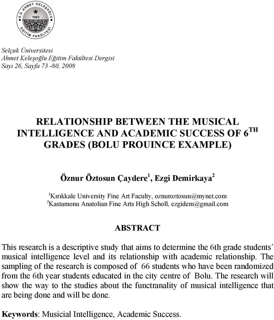 com ABSTRACT This research is a descriptive study that aims to determine the 6th grade students musical intelligence level and its relationship with academic relationship.