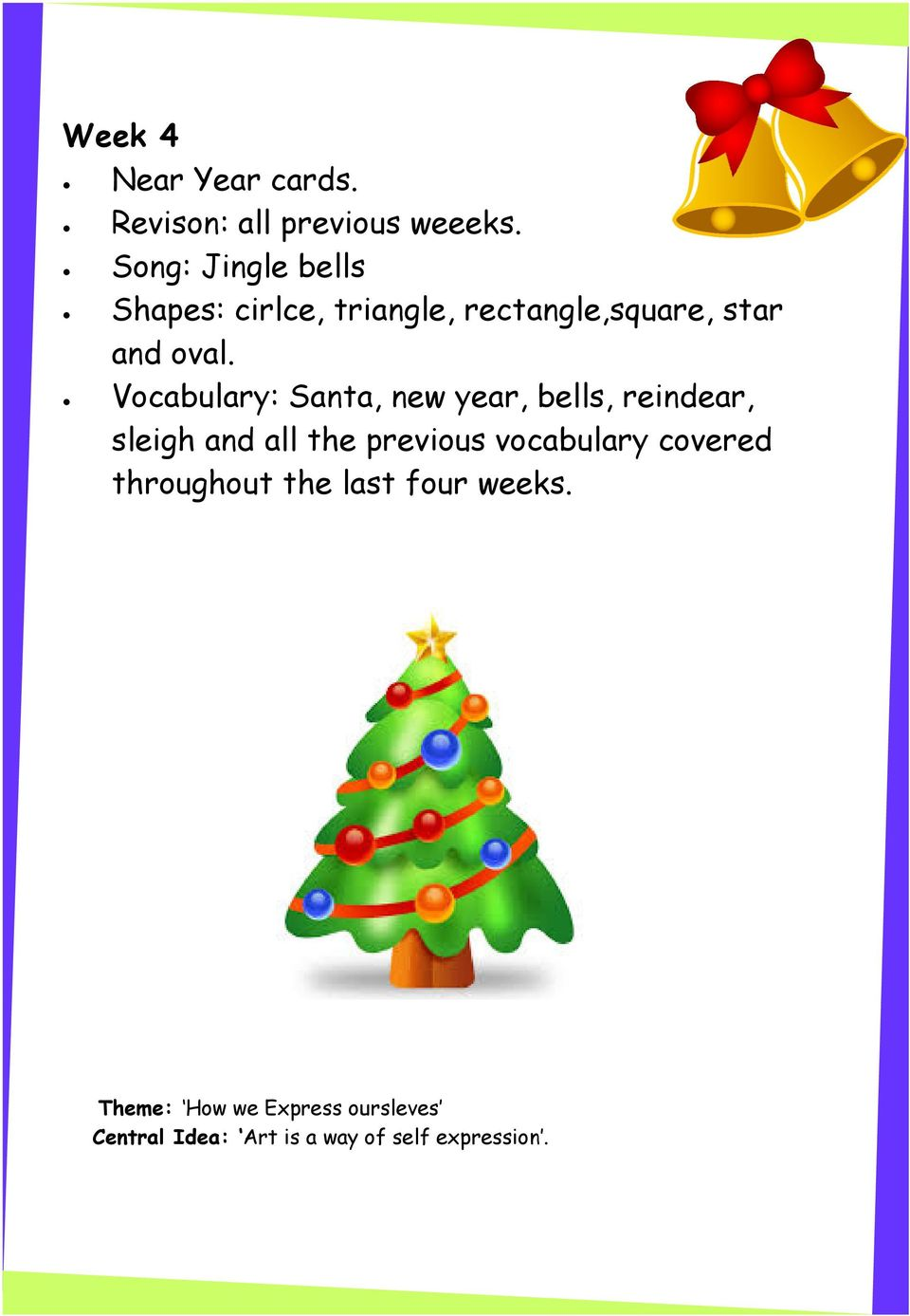 Vocabulary: Santa, new year, bells, reindear, sleigh and all the previous