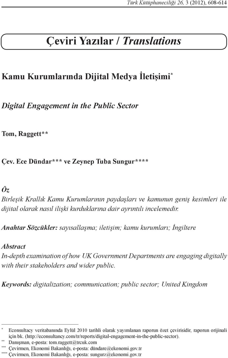 Anahtar Sözcükler: sayısallaşma; iletişim; kamu kurumları; İngiltere Abstract In-depth examination of how UK Government Departments are engaging digitally with their stakeholders and wider public.