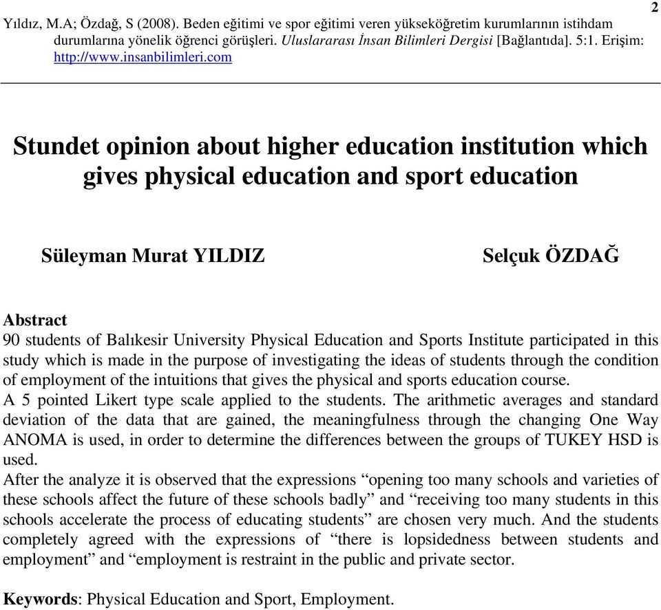physical and sports education course. A 5 pointed Likert type scale applied to the students.