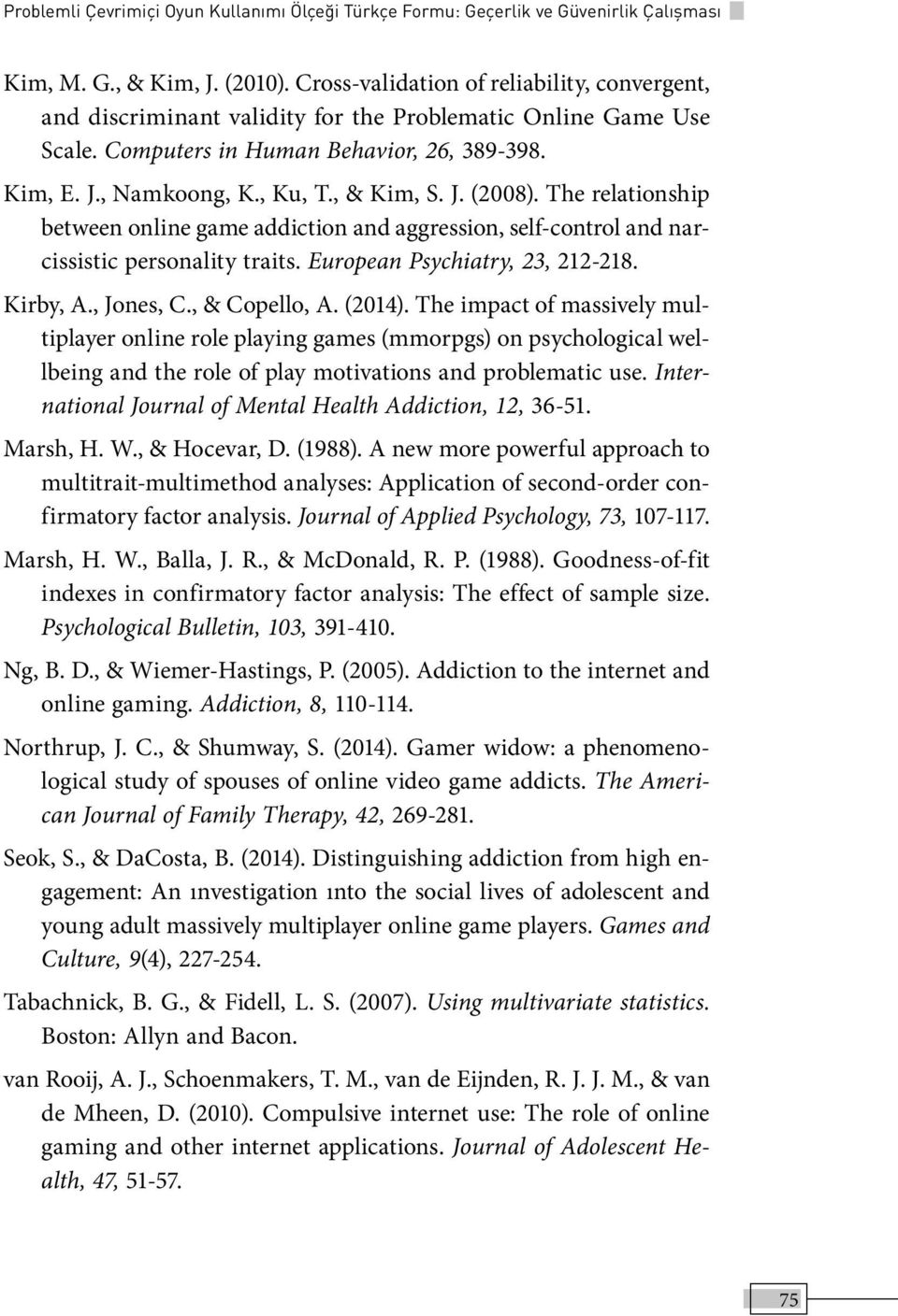J. (2008). The relationship between online game addiction and aggression, self-control and narcissistic personality traits. European Psychiatry, 23, 212-218. Kirby, A., Jones, C., & Copello, A.