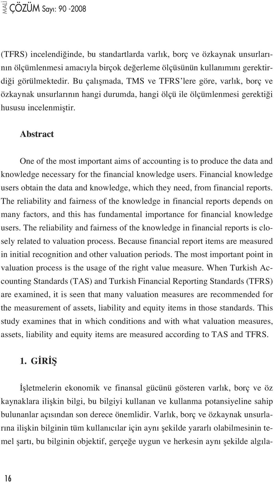 Abstract One of the most important aims of accounting is to produce the data and knowledge necessary for the financial knowledge users.