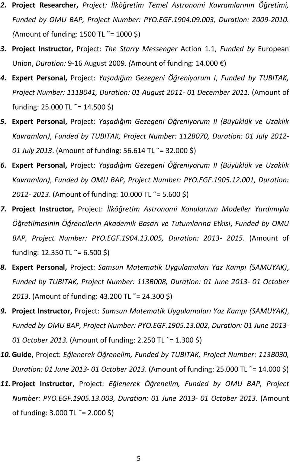 Expert Personal, Project: Yaşadığım Gezegeni Öğreniyorum I, Funded by TUBITAK, Project Number: 111B041, Duration: 01 August 2011-01 December 2011. (Amount of funding: 25.000 TL = 14.500 $) 5.