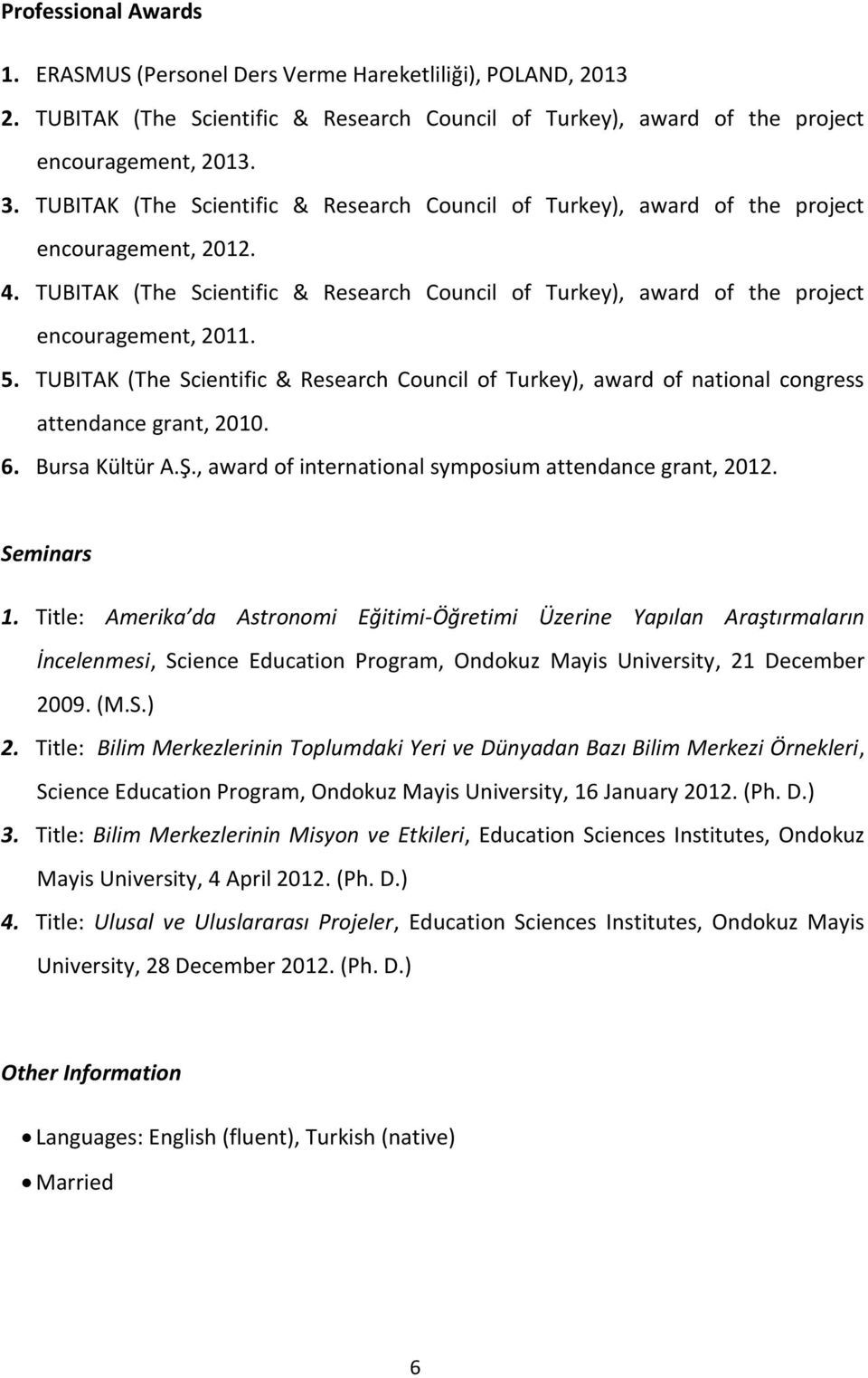 TUBITAK (The Scientific & Research Council of Turkey), award of national congress attendance grant, 2010. 6. Bursa Kültür A.Ş., award of international symposium attendance grant, 2012. Seminars 1.