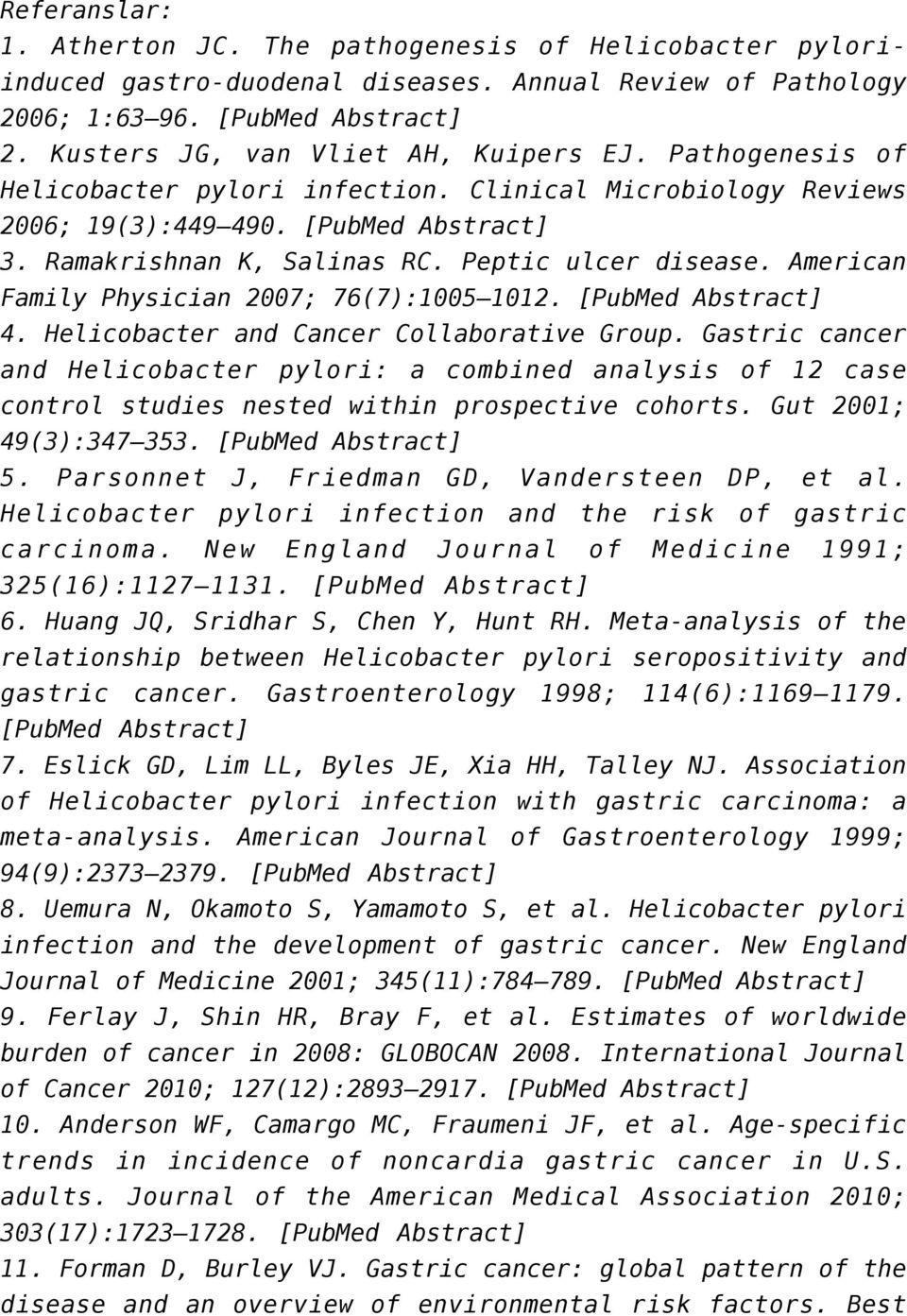 Peptic ulcer disease. American Family Physician 2007; 76(7):1005 1012. [PubMed Abstract] 4. Helicobacter and Cancer Collaborative Group.