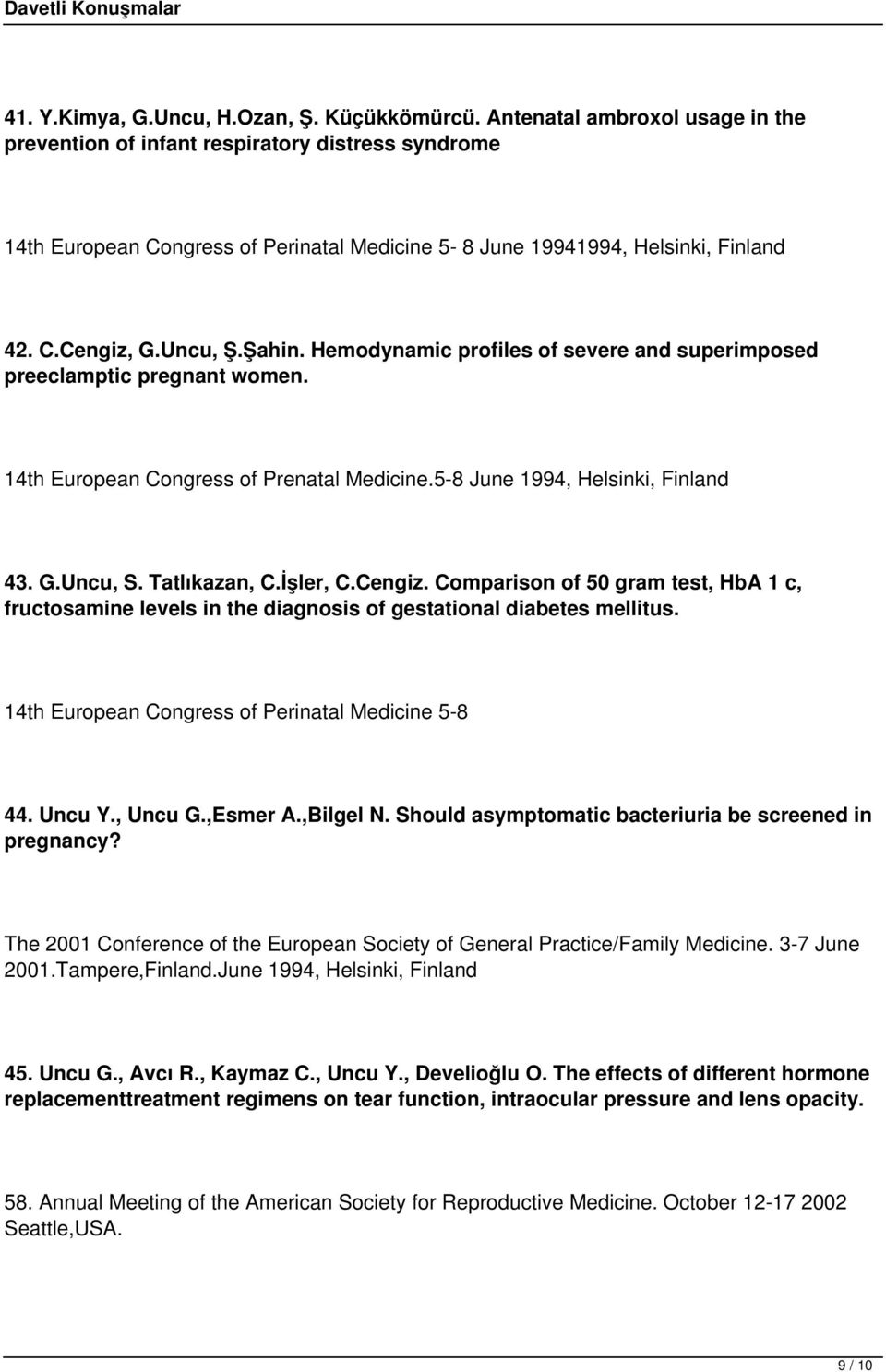 Hemodynamic profiles of severe and superimposed preeclamptic pregnant women. 14th European Congress of Prenatal Medicine.5-8 June 1994, Helsinki, Finland 43. G.Uncu, S. Tatlıkazan, C.İşler, C.Cengiz.