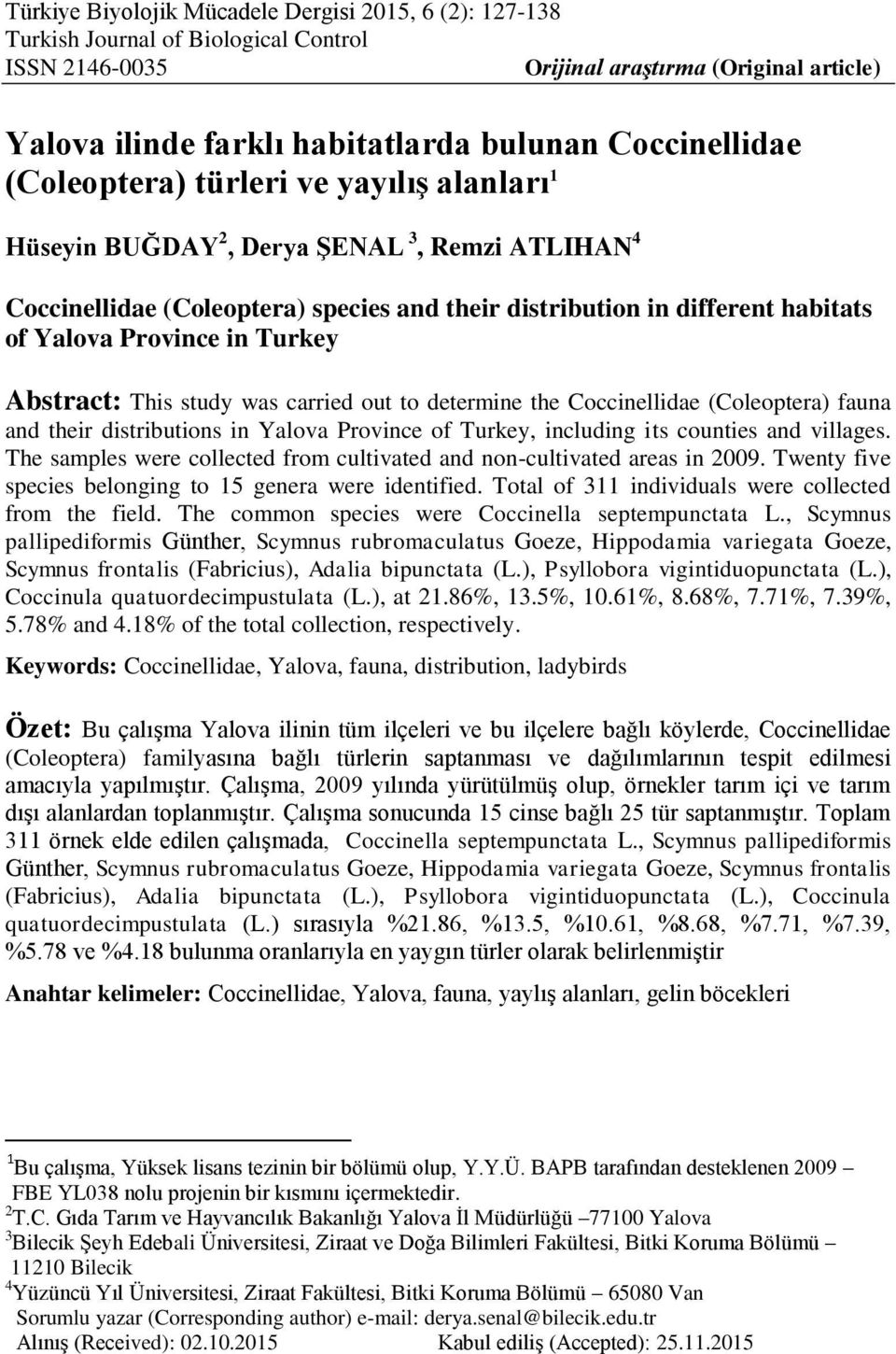 Province in Turkey Abstract: This study was carried out to determine the Coccinellidae (Coleoptera) fauna and their distributions in Yalova Province of Turkey, including its counties and villages.