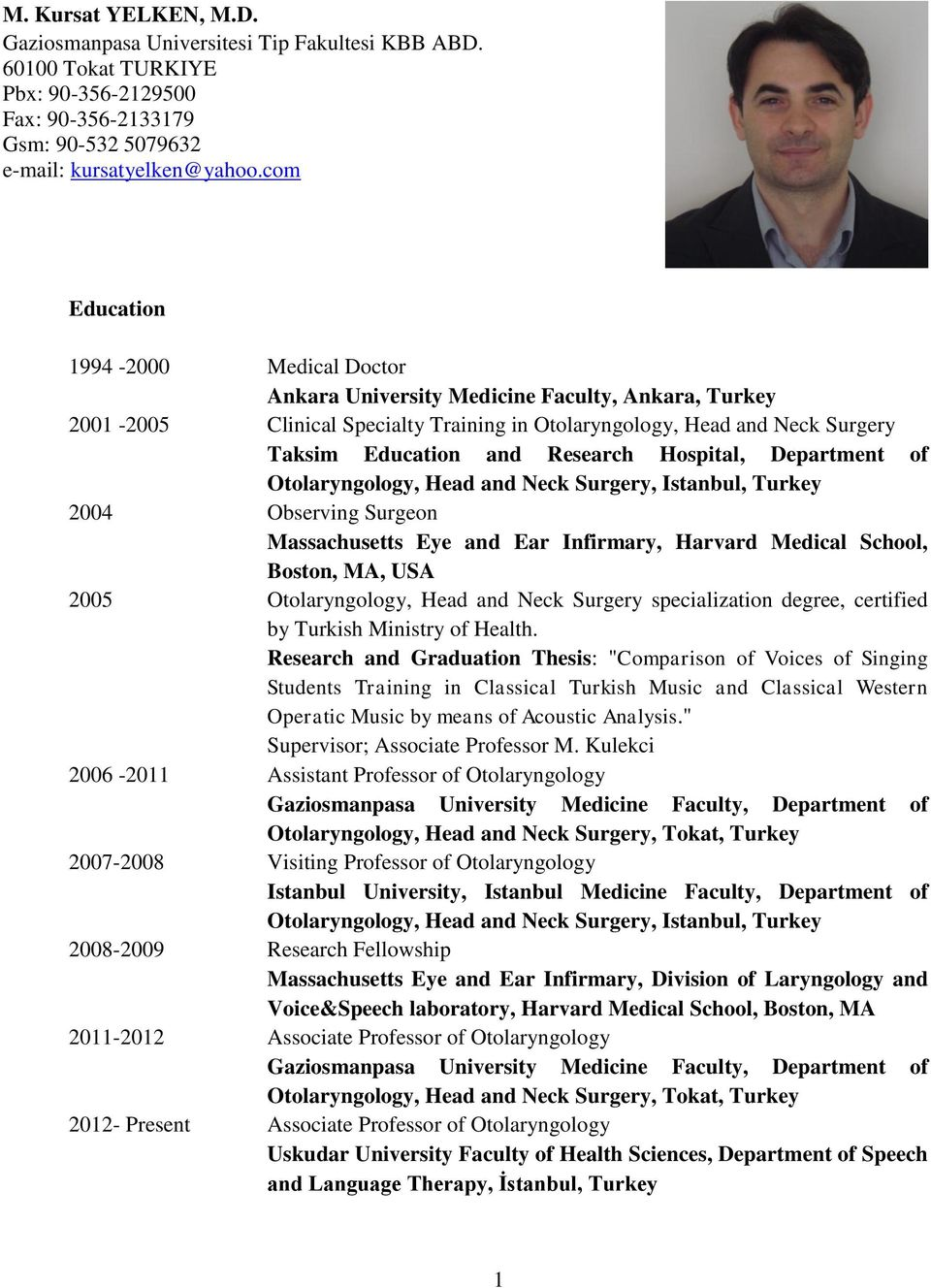 Hospital, Department of Otolaryngology, Head and Neck Surgery, Istanbul, Turkey 2004 Observing Surgeon Massachusetts Eye and Ear Infirmary, Harvard Medical School, Boston, MA, USA 2005