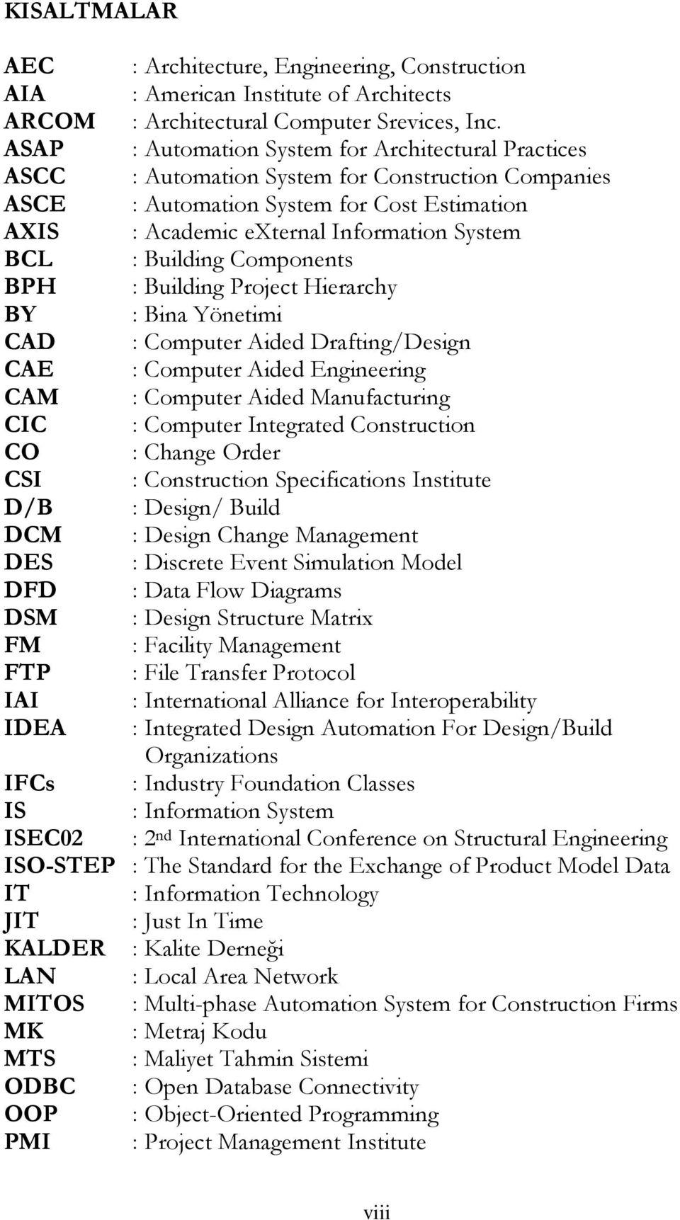 Building Components BPH : Building Project Hierarchy BY : Bina Yönetimi CAD : Computer Aided Drafting/Design CAE : Computer Aided Engineering CAM : Computer Aided Manufacturing CIC : Computer