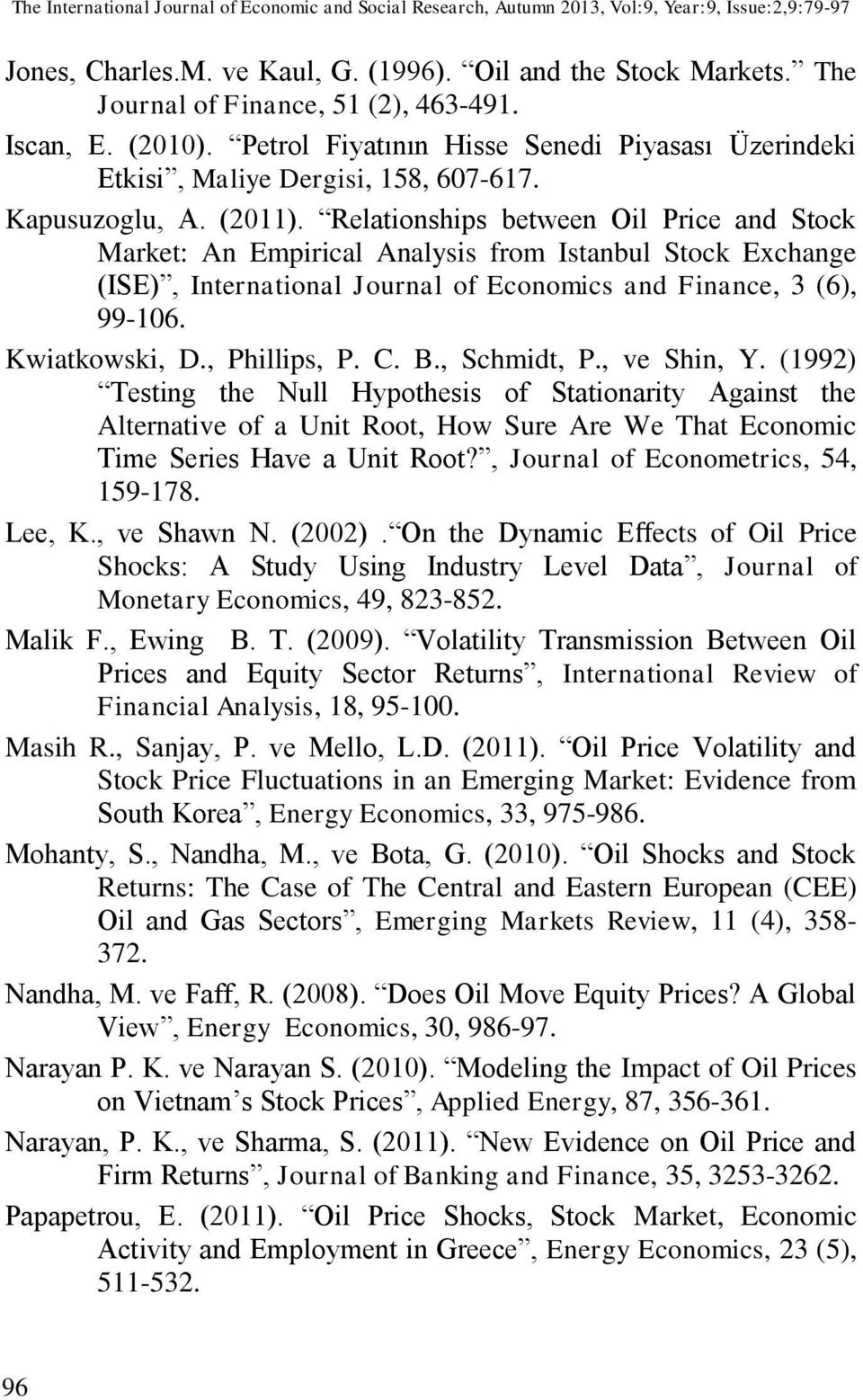 Relaionships beween Oil Price and Sock Marke: An Empirical Analysis from Isanbul Sock Exchange (ISE), Inernaional Journal of Economics and Finance, 3 (6), 99106. Kwiakowski, D., Phillips, P. C. B.