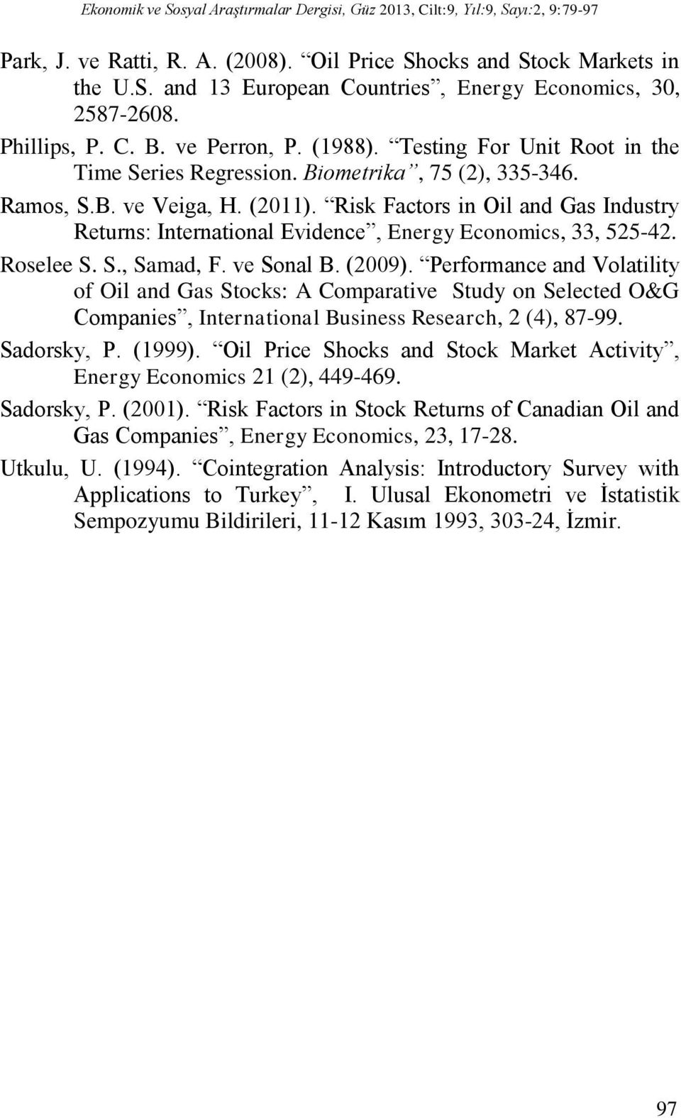 Risk Facors in Oil and Gas Indusry Reurns: Inernaional Evidence, Energy Economics, 33, 52542. Roselee S. S., Samad, F. ve Sonal B. (2009).
