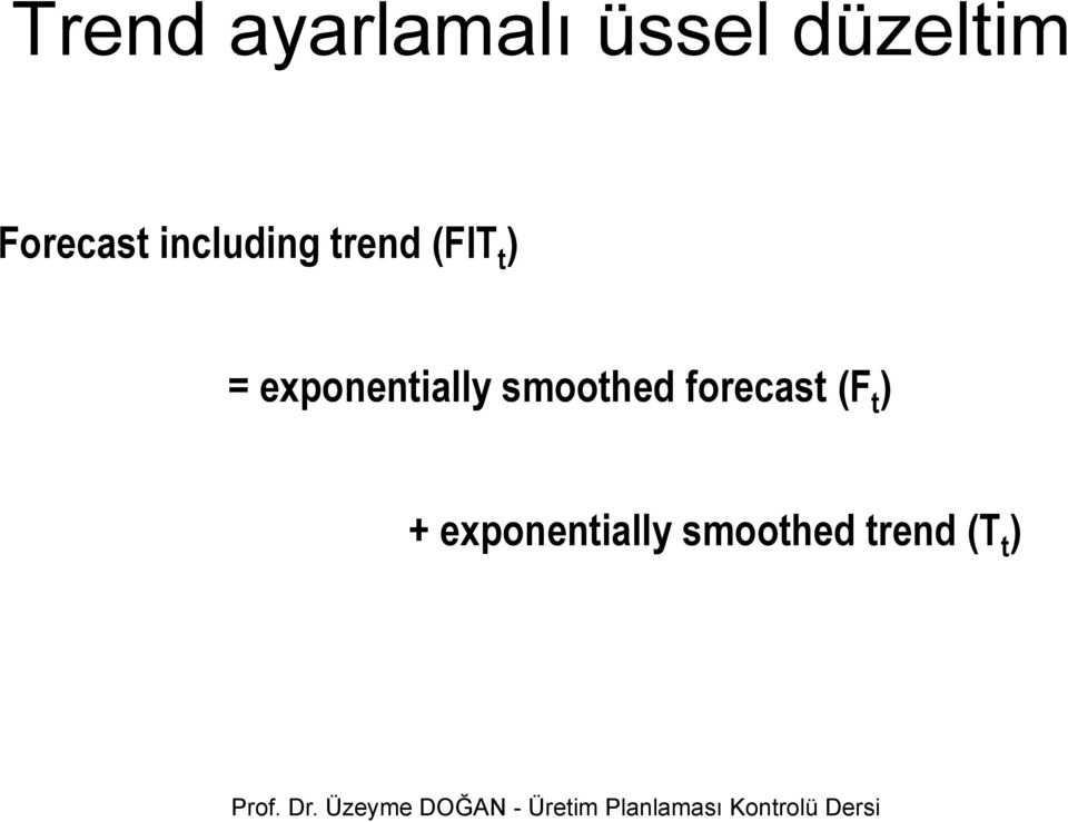 smoothed forecast (F t ) + exponentially