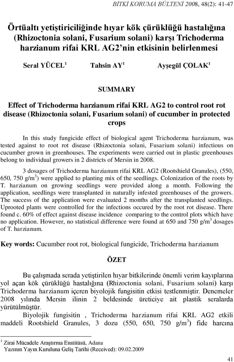 fungicide effect of biological agent Trichoderma harzianum, was tested against to root rot disease (Rhizoctonia solani, Fusarium solani) infectious on cucumber grown in greenhouses.