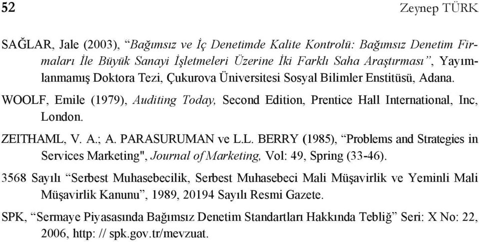 "PARASURUMAN ve L.L. BERRY (1985), Problems and Strategies in Services Marketing"", Journal of Marketing, Vol: 49, Spring (33-46)."
