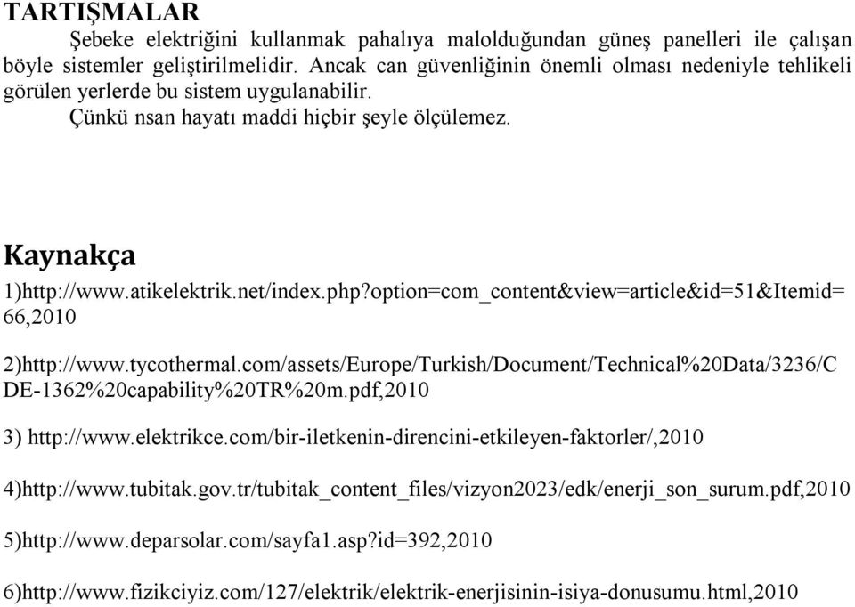 option=com_content&view=article&id=51&Itemid= 66,2010 2)http://www.tycothermal.com/assets/Europe/Turkish/Document/Technical%20Data/3236/C DE-1362%20capability%20TR%20m.pdf,2010 3) http://www.