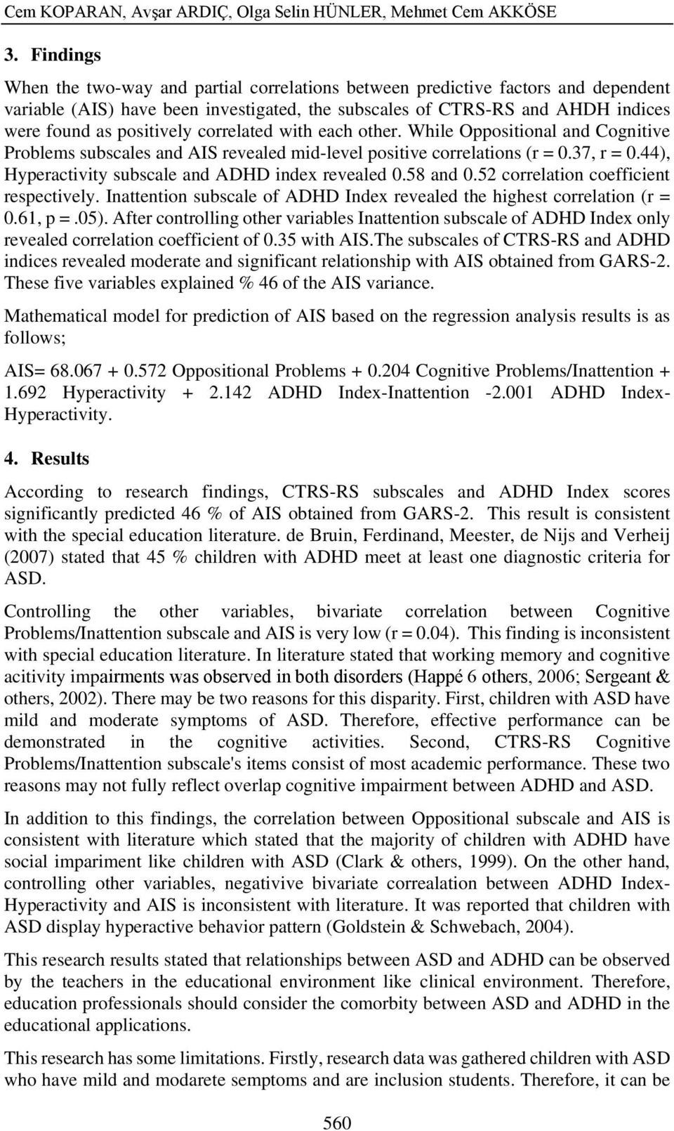 correlated with each other. While Oppositional and Cognitive Problems subscales and AIS revealed mid-level positive correlations (r = 0.37, r = 0.44), Hyperactivity subscale and ADHD index revealed 0.