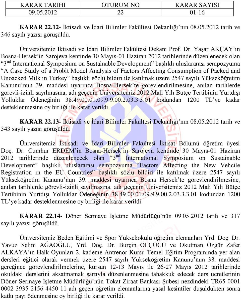 Case Study of a Probit Model Analysis of Factors Affecting Consumption of Packed and Unoacked Milk ın Turkey başlıklı sözlü bildiri ile katılmak üzere 2547 sayılı Yükseköğretim Kanunu nun 39.
