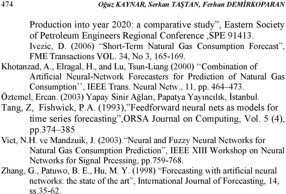 , and Lu, Tsun-Liang (2000) Combinaion of Arificial Neural-Nework Forecasers for Predicion of Naural Gas Consumpion, IEEE Trans. Neural New.,, pp. 464 473. Özemel, Ercan.