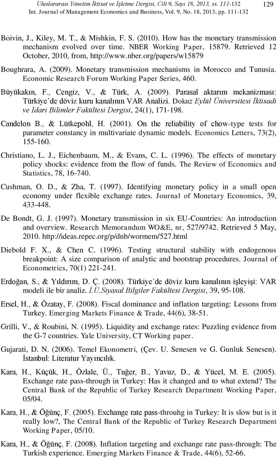 Moneary ransmission mechanisms in Morocco and Tunusia. Economic Research Forum Working Paper Series, 460. Büyükakın, F., Cengiz, V., & Türk, A. (2009).