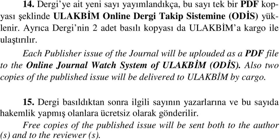 Each Publisher issue of the Journal will be uplouded as a PDF file to the Online Journal Watch System of ULAKBİM (ODİS).