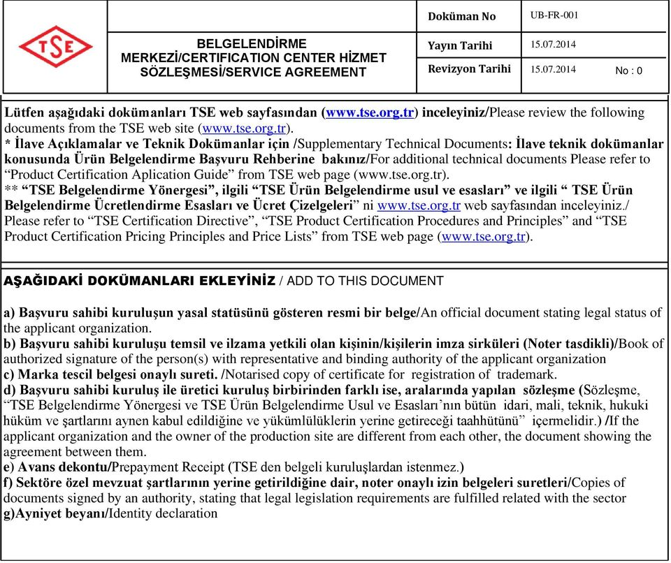 konusunda Ürün Belgelendirme Başvuru Rehberine bakınız/for additional technical documents Please refer to Product Certification Aplication Guide from TSE web page (www.tse.org.tr).