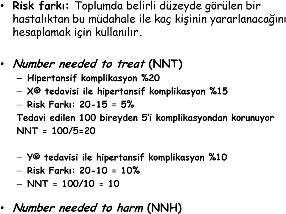Number needed to treat (NNT) Hipertansif komplikasyon %20 X tedavisi ile hipertansif komplikasyon %15 Risk
