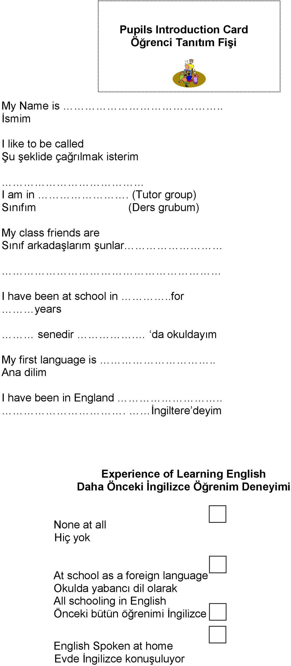da okuldayım My first language is.. Ana dilim I have been in England.
