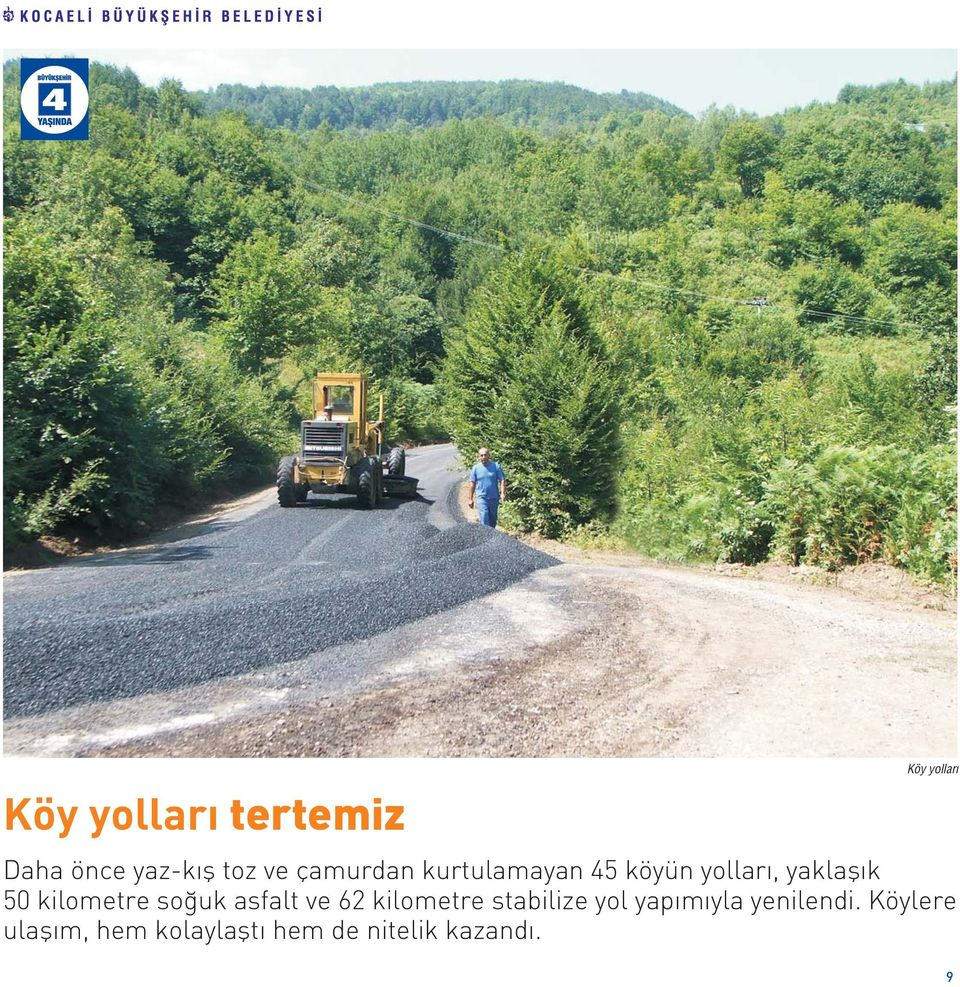 kilometre so uk asfalt ve 62 kilometre stabilize yol yap m