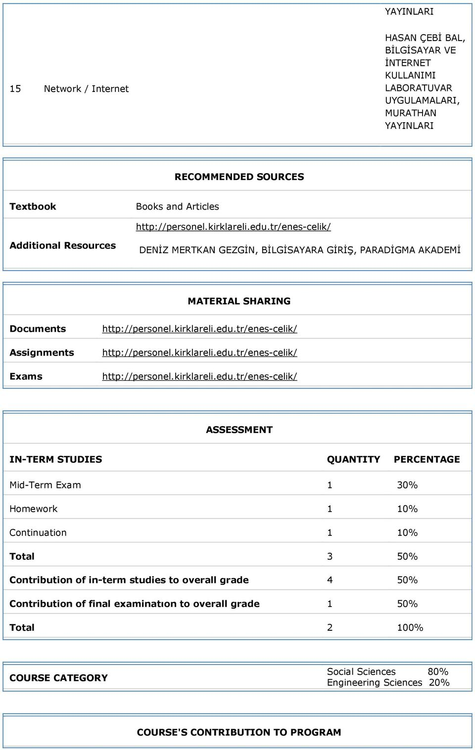Homework 1 10% Continuation 1 10% Total 3 50% Contribution of in-term studies to overall grade 4 50% Contribution of final