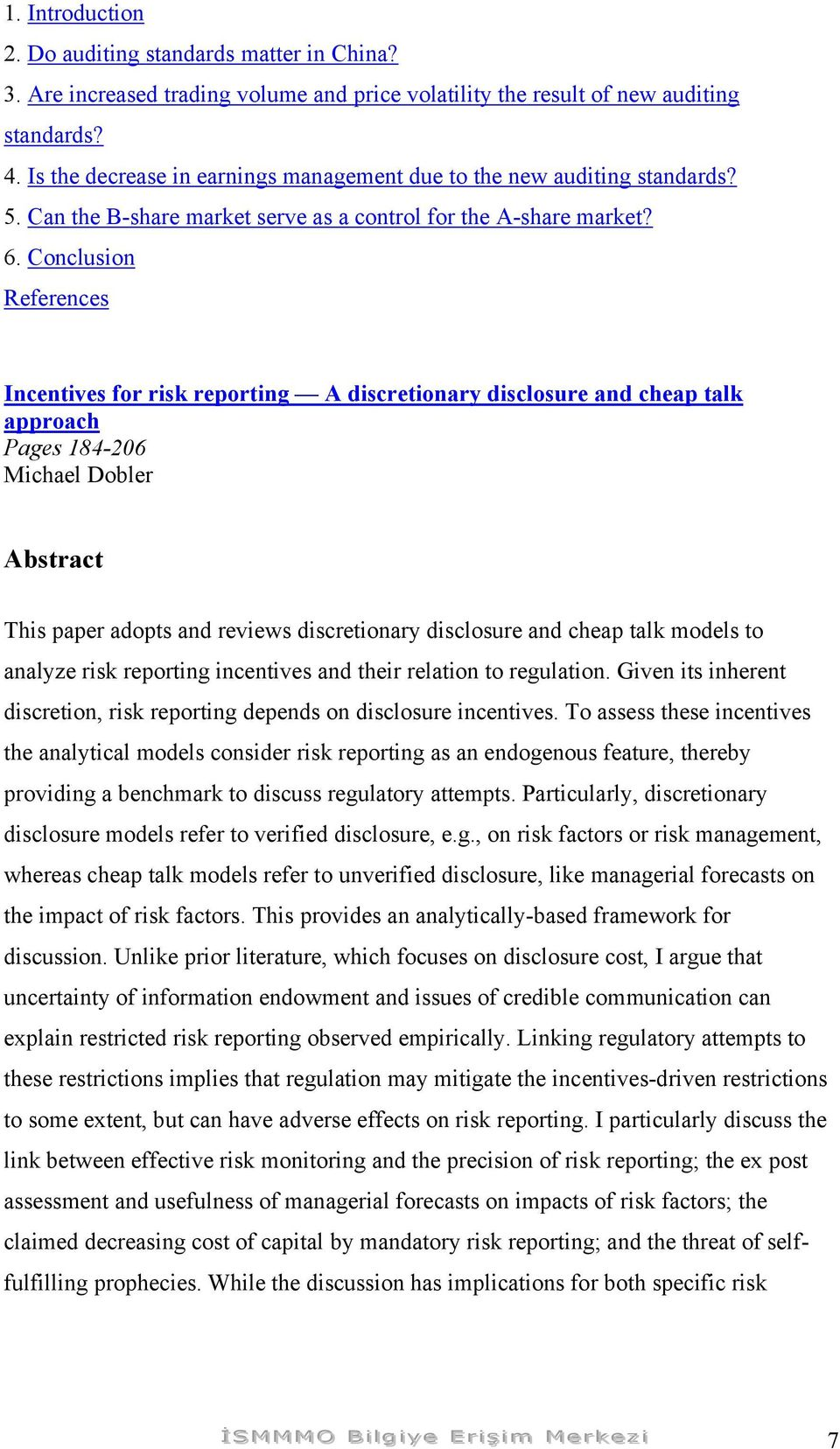 Conclusion Incentives for risk reporting A discretionary disclosure and cheap talk approach Pages 184-206 Michael Dobler Abstract This paper adopts and reviews discretionary disclosure and cheap talk