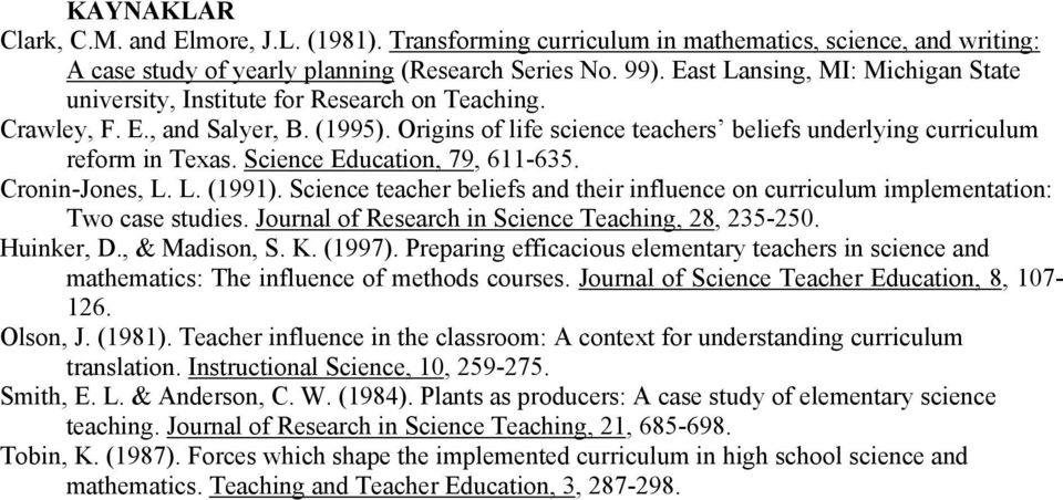 Science Education, 79, 611-635. Cronin-Jones, L. L. (1991). Science teacher beliefs and their influence on curriculum implementation: Two case studies.