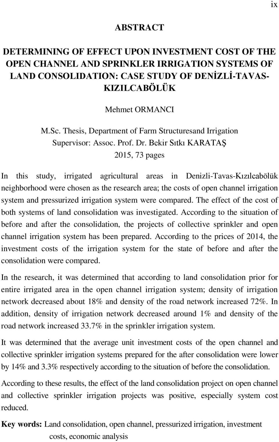 Bekir Sıtkı KARATAŞ 2015, 73 pages In this study, irrigated agricultural areas in Denizli-Tavas-Kızılcabölük neighborhood were chosen as the research area; the costs of open channel irrigation system