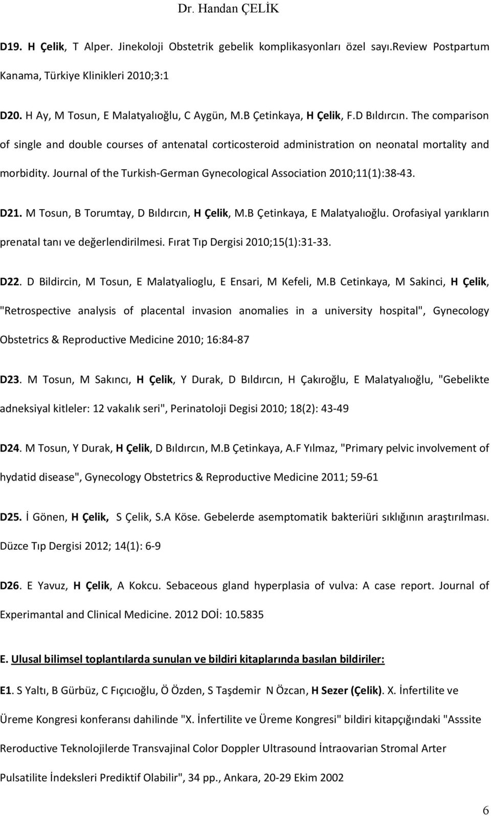 Journal of the Turkish-German Gynecological Association 2010;11(1):38-43. D21. M Tosun, B Torumtay, D Bıldırcın, H Çelik, M.B Çetinkaya, E Malatyalıoğlu.
