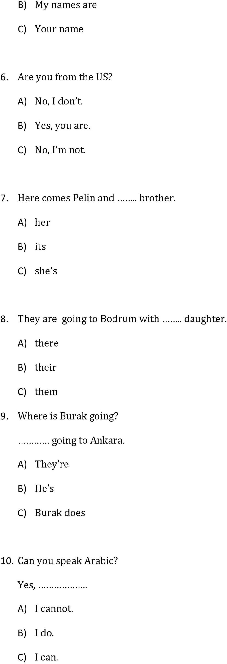 They are going to Bodrum with.. daughter. A) there B) their C) them 9. Where is Burak going?