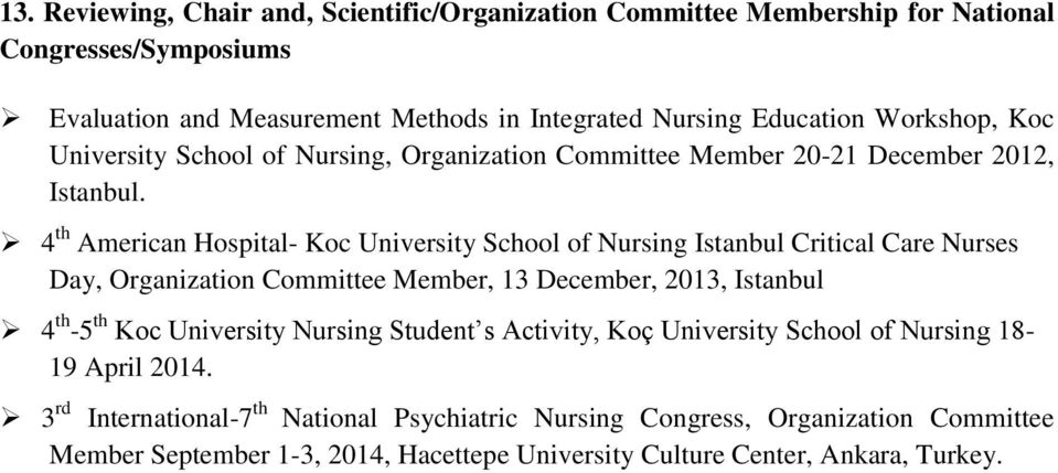 4 th American Hospital- Koc University School of Istanbul Critical Care Nurses Day, Organization Committee Member, 13 December, 2013, Istanbul 4 th -5 th Koc