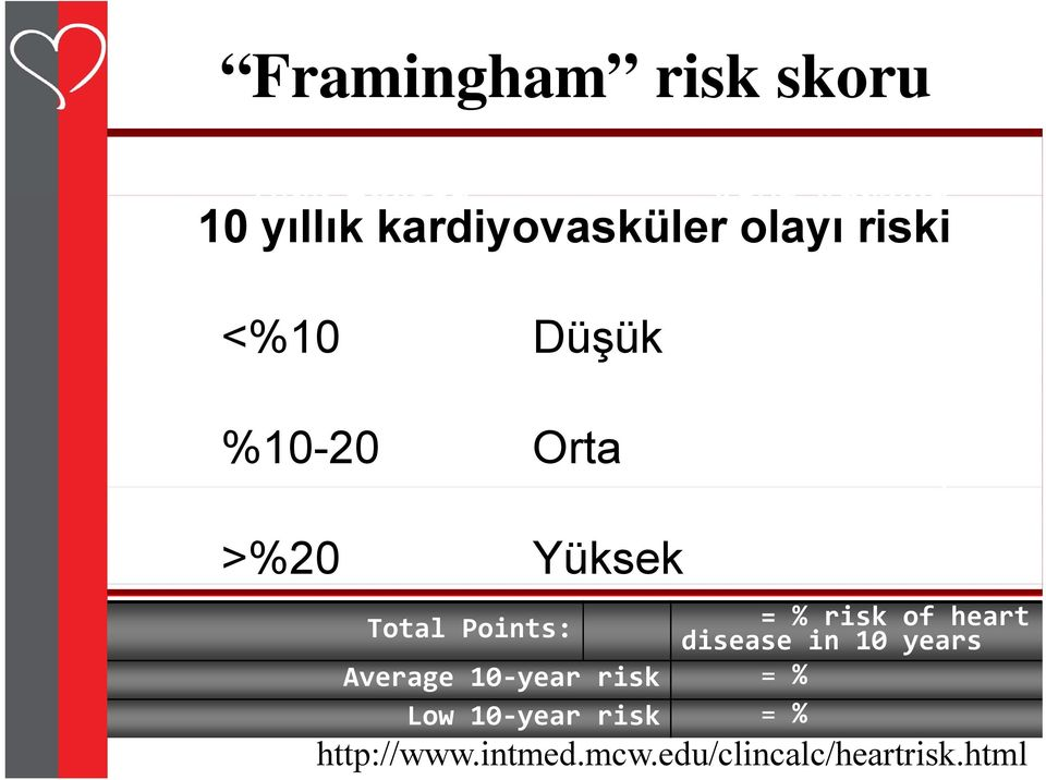 >%20 Yüksek Male Female mm Hg mg/dl mg/dl Total Points: = % risk of heart disease in 10 years