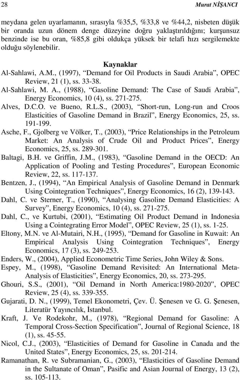 271-275. Alves, D.C.O. ve Bueno, R.L.S., (2003), Short-run, Long-run and Croos Elasticities of Gasoline Demand in Brazil, Energy Economics, 25, ss. 191-199. Asche, F., Gjolberg ve Völker, T.