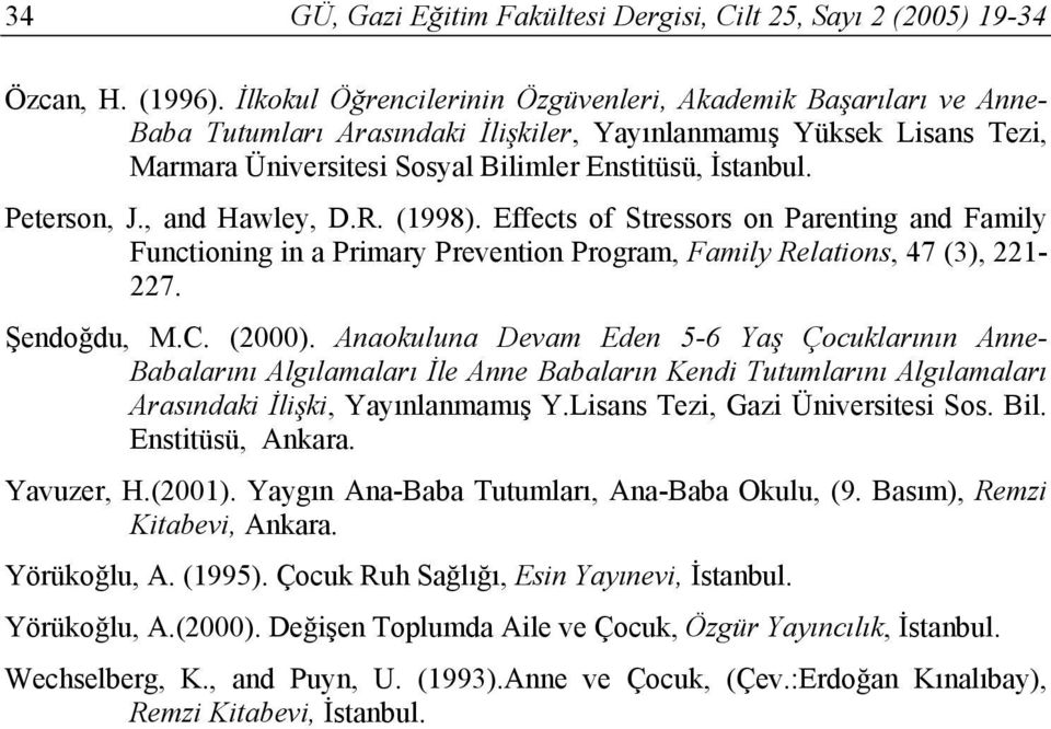 Peterson, J., and Hawley, D.R. (1998). Effects of Stressors on Parenting and Family Functioning in a Primary Prevention Program, Family Relations, 47 (3), 221-227. Şendoğdu, M.C. (2000).